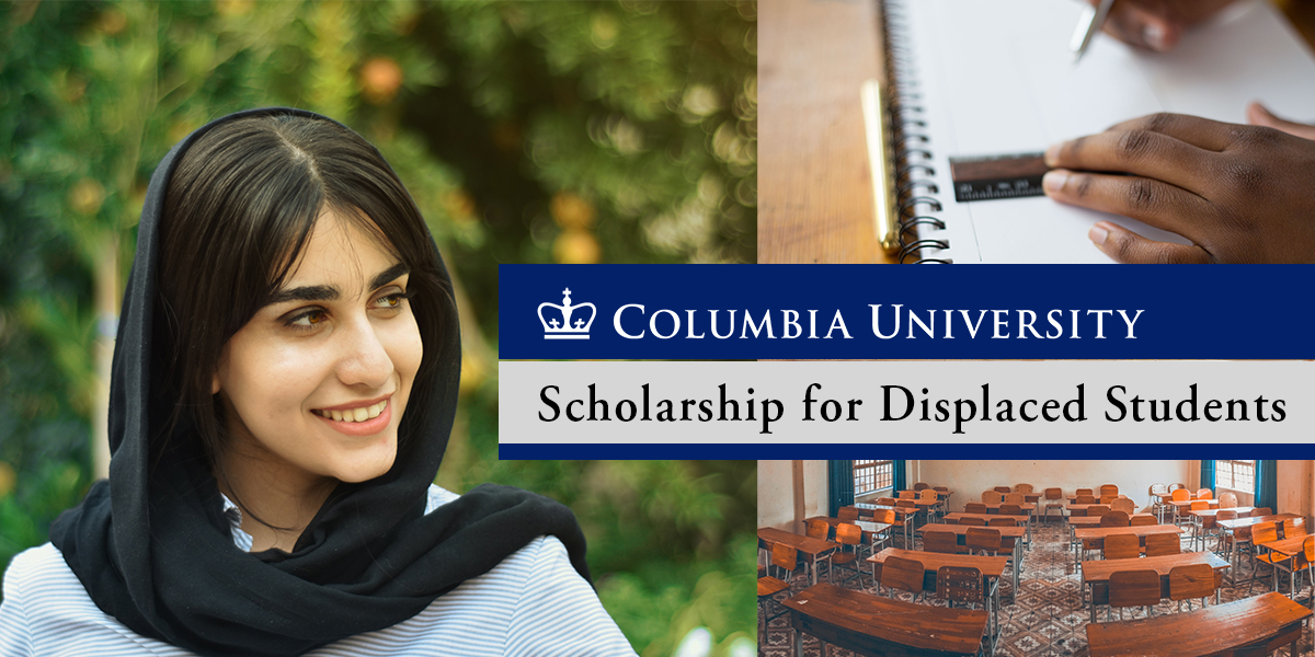 COLUMBIA UNIVERSITY SCHOLARSHIP FOR DISPLACED STUDENTS