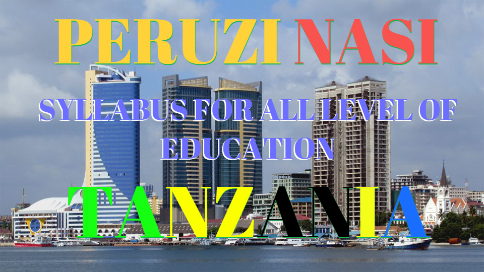 SYLLABUS FOR ALL LEVEL OF EDUCATION IN TANZANIA