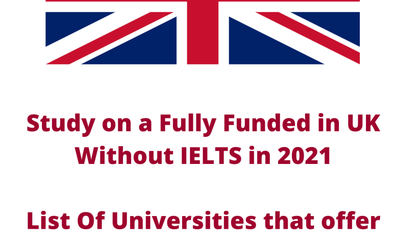 Study in UK Without IELTS 2021-Fully Funded