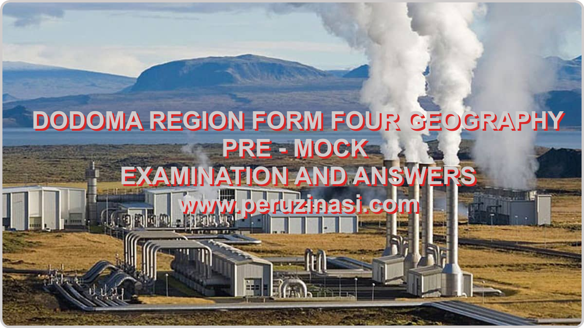 FORM FOUR GEOGRAPHY PRE - MOCK EXAMINATION AND ANSWERS